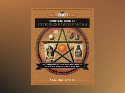 Llewellyn's Complete Book of Correspondences: A Comprehensive & Cross-Referenced Resource for Pagans & Wiccans av Sandra Kynes