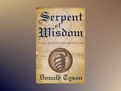 Serpent of Wisdom : And Other Essays On Western Occultism av Donald Tyson