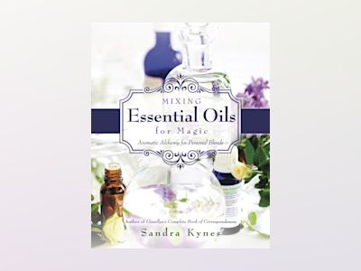 MIXING ESSENTIAL OILS FOR MAGIC: Aromatic Alchemy For Personal Blends av Sandra Kynes
