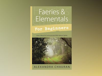 Faeries and elementals for beginners - learn about and communicate with nat av Alexandra Chauran