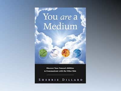 YOU ARE A MEDIUM: Discover Your Natural Abilities To Communicate With The Other Side av Sherrie Dillard
