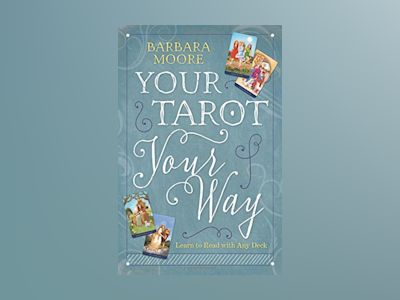 Your tarot your way - learn to read with any deck av Barbara Moore
