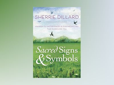 Sacred signs and symbols - awaken to the messages and synchronicities that av Sherrie Dillard