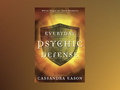 Everyday psychic defense - white magic for dark moments av Cassandra Eason