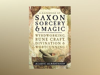 Handbook of saxon sorcery and magic - wyrdworking, rune craft, divination a av Alaric Albertsson