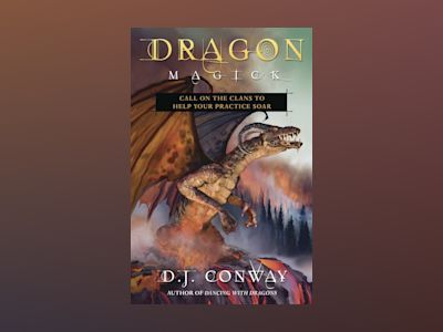 Dragon Magick: Call on the Clans to Help Your Practice Soar av D.J. Conway