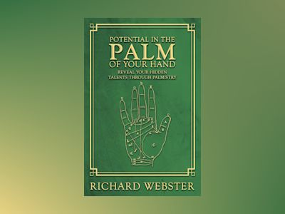 Potential in the Palm of Your Hand: Reveal Your Hidden Talents through Palmistry av Richard Webster