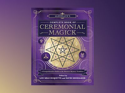 Llewellyn's Complete Book of Ceremonial Magick av DAVID SHOEMAKER LON MILO DUQUETTE