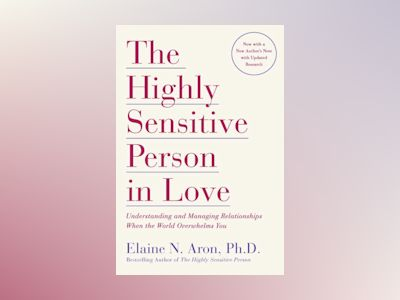 Highly sensitive person in love - understanding and managing relationships av Elaine N. Aron