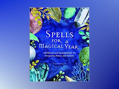 Spells for a Magical Year: 100 Rituals and Enchantments for Prosperity, Power, and Fortune av Bartlett Sarah
