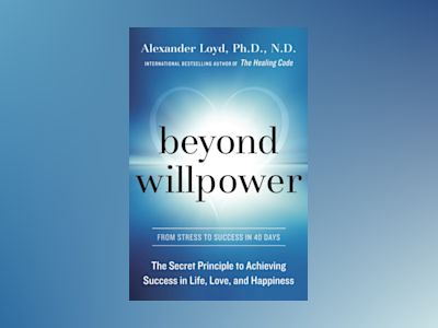 Beyond willpower av Alexander Loyd