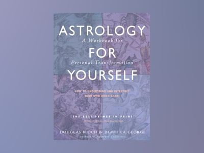 Astrology for yourself - how to understand and interpret your own birth cha av Demetra George