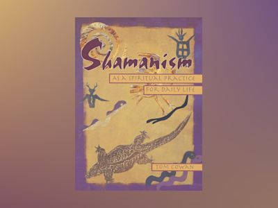 Shamanism As a Spiritual Practice for Daily Life av Thomas Dale Cowan