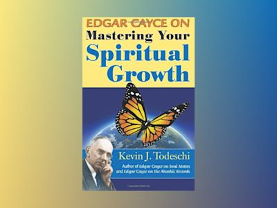 Edgar Cayce on Mastering Your Spiritual Growth av Kevin J. Todeschi