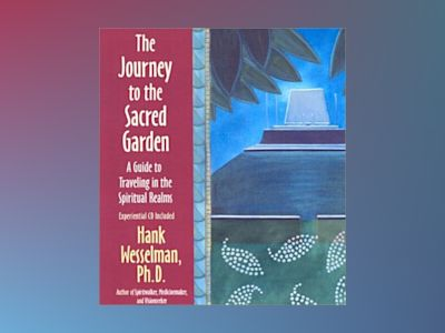 The Journey To The Sacred Garden : A Guide to Travelling in the Spiritual Realms av Wesselman Hank