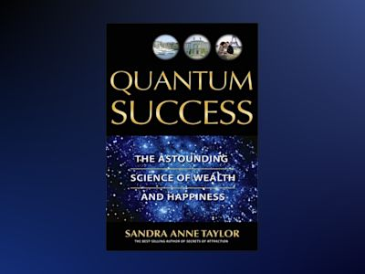 Quantum success - the astounding science of wealth and happiness av Sandra Anne Taylor