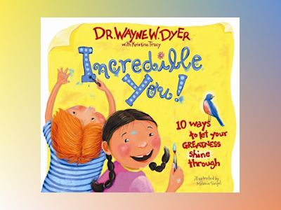 Incredible you! - 10 ways to let your greatness shine through av Wayne W. Dyer