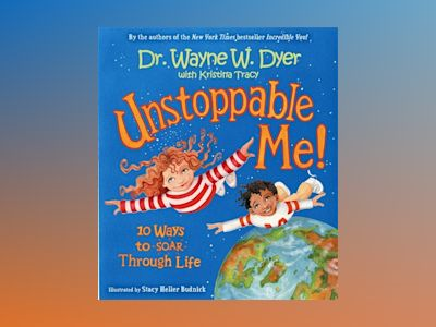 Unstoppable me! - 10 ways to soar through life av Dr. Wayne W. Dyer