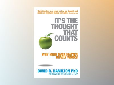 Its the thought that counts - why mind over matter really works av David R. Hamilton