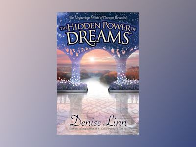 Hidden power of dreams - the mysterious world of dreams revealed av Denise Linn