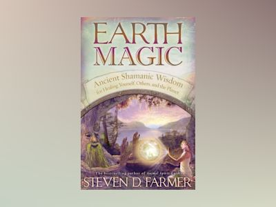 Earth magic - ancient secrets for healing yourself and others av Steven Farmer