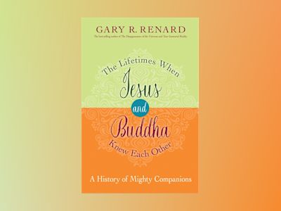 Lifetimes when jesus and buddha knew each other - a history of mighty compa av Gary R. Renard