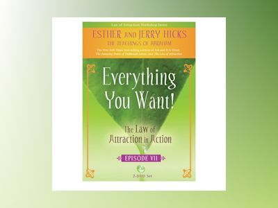 Everything you want! - the law of attraction in action, episode vii av Jerry Hicks
