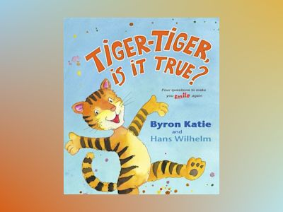 Tiger-tiger, is it true? - four questions to make you smile again av Byron Katie