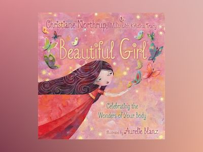 Beautiful girl - celebrating the wonders of your body av Christiane Northrup