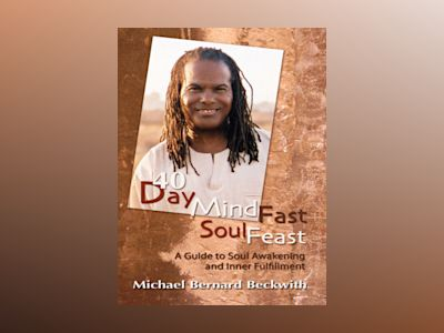 40 Day Mind Fast Soul Feast: A Guide to Soul Awakening and Inner Fulfillment av Michael Bernard Beckwith