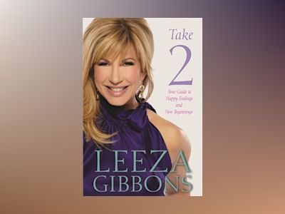 Take Two : your guide to creating happy endings and new beginnings av Leeza Gibbons