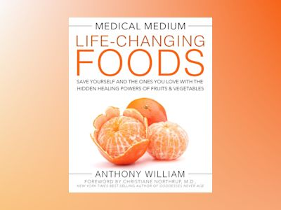 Medical medium life-changing foods - save yourself and the ones you love wi av Anthony William