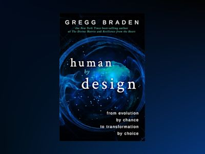 Human by design - from evolution by chance to transformation by choice av Gregg Braden