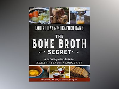 Bone broth secret - a culinary adventure in health, beauty, and longevity av Heather Dane