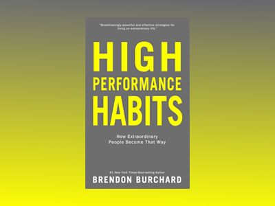 High performance habits - how extraordinary people become that way av Brendon Burchard