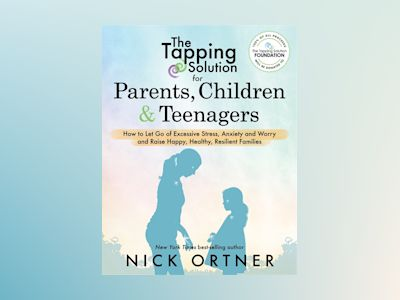 Tapping solution for parents, children & teenagers - how to let go of exces av Nick Ortner