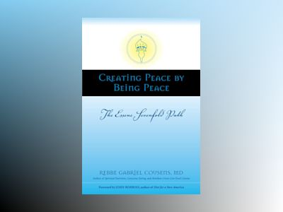 Creating Peace by Being Peace av Gabriel Md Cousens