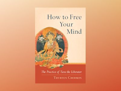 How to free your mind av Thubten Chodron