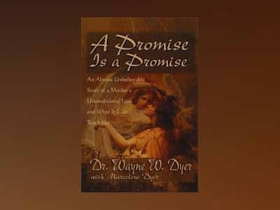 A Promise Is A Promise : An Almost Unbelieveable Story of a Mother's Unconditional Love and What It Can Teach Us av Dr. Wayne W. Dyer