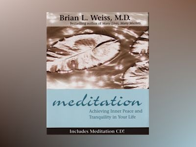 Meditation (With CD) : Achieving Inner Peace and Tranquility in Your Life av Brian L. Weiss
