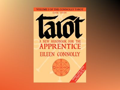 Tarot: A New Handbook For The Apprentice (V.1 av E Connolly