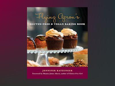 Flying Apron's Gluten-Free & Vegan Baking Book av Jennifer Katzinger