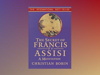 The Secrets of Francis of Assisi av Christian Bobin