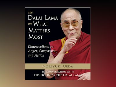DALAI LAMA ON WHAT MATTERS MOST: Conversations On Anger, Compassion & Action av Noriyuki Ueda