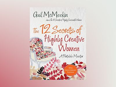 The 12 Secrets of Highly Creative Women: A Portable Mentor av Gail McMeekin