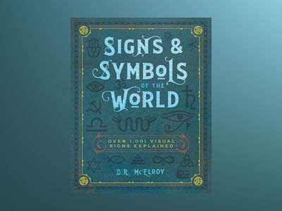 Signs & Symbols of the World: Over 1,001 Visual Signs Explained (Complete Illustrated Encyclopedia) av D.R. McElroy