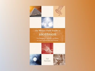 Weiser field guide to ascension - the meaning of miracles and shifts in con av Cal Garrison