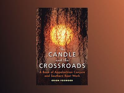 The Candle and the Crossroads : A Book of Appalachian Conjure and Southern Root-Work av Orion Foxwood