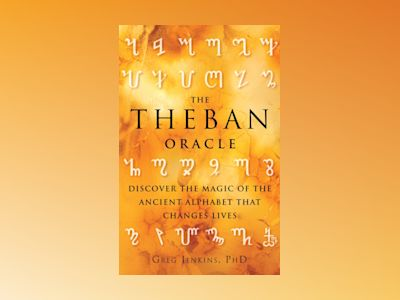 The Theban Oracle : Discover The Magic Of The Ancient Alphabet That Changes Lives av Greg Jenkins