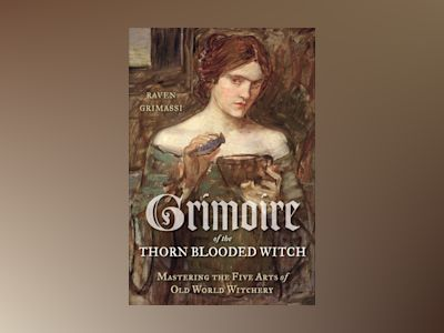 Grimoire of the thorn-blooded witch - mastering the five arts of old world av Raven Grimassi